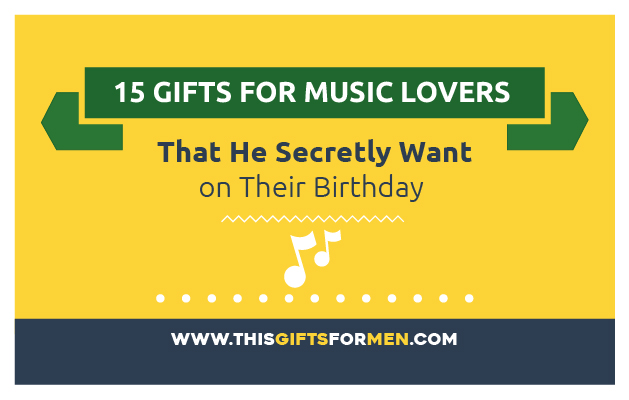 16 Best Gifts For Music Lovers That He Secretly Want on His Birthday post image