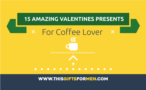 15 Amazing Gifts for Coffee Lovers That He Secretly Want on His Birthday post image