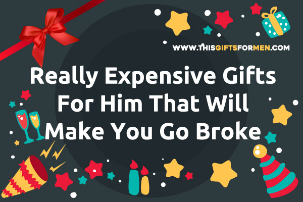 Gifts for men 164 best gifts ideas for him that you have for Luxurious gifts for him