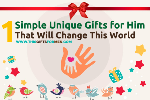 1 Simple and Unique Gifts for Him That Will Change The World post image