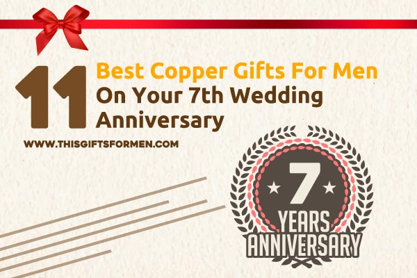 Wedding Anniversary Gift Ideas For Guys : ... copper gifts for men? If so congrats on your 7th Wedding anniversary