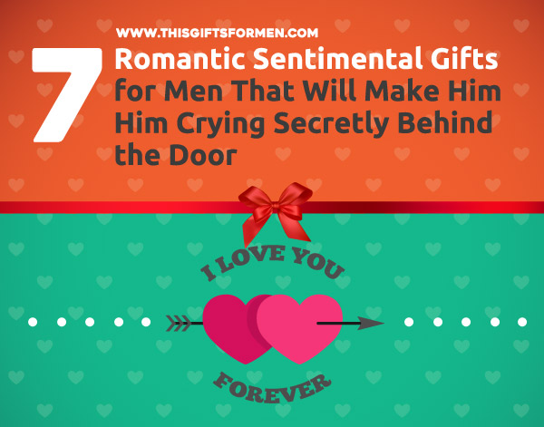 17 romantic sentimental gifts for men that will make him cry