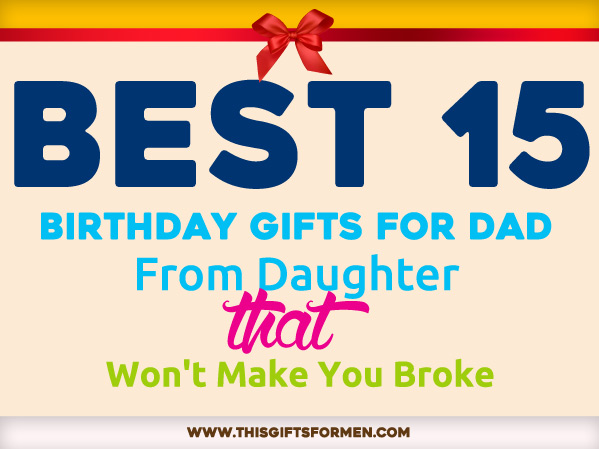 18 Best Birthday Gifts for Dad From Daughter That Shows ...