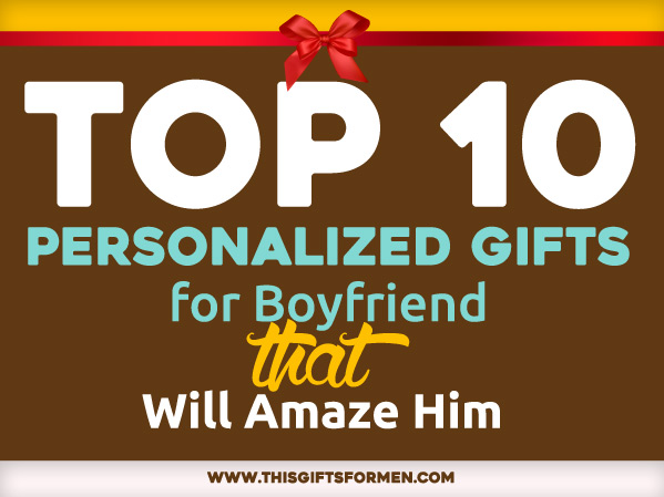 Top 10 personalized gifts for boyfriend that will amaze him for Top 10 birthday gifts for boyfriend