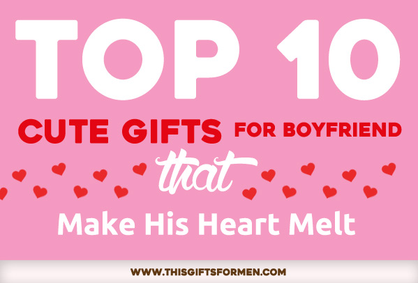 12 cute gifts for boyfriend that will melt his heart like for Top 10 birthday gifts for boyfriend