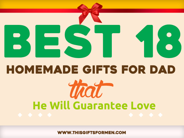 18 best homemade gifts for dad that he will guarantee love for Thoughtful gifts for dad from daughter